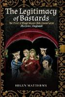 The Legitimacy of Bastards: The Place of Illegitimate Children in Later Medieval England (Paperback)