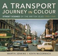 A Transport Journey in Colour: Street Scenes of the British Isles 1949 - 1969 (Hardback)