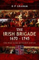 The Irish Brigade, 1670-1745