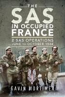 The SAS in Occupied France: 1 SAS Operations, June to October 1944 (Hardback)