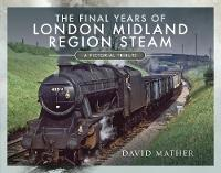 The Final Years of London Midland Region Steam: A Pictorial Tribute (Hardback)