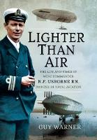 Lighter-than-Air: The Life and Times of Wing Commander N.F. Usborne RN, Pioneer of Naval Aviation (Paperback)