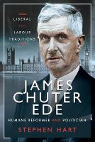 James Chuter Ede: Humane Reformer and Politician: Liberal and Labour Traditions (Hardback)