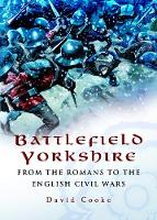 Battlefield Yorkshire: From the Romans to the English Civil Wars (Paperback)