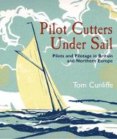 Pilot Cutters Under Sail: Pilots and Pilotage in Britain and Northern Europe (Paperback)
