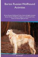 Borzoi Russian Wolfhound Activities Borzoi Russian Wolfhound Tricks, Games & Agility. Includes: Borzoi Russian Wolfhound Beginner to Advanced Tricks, Series of Games, Agility and More (Paperback)