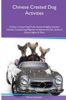 Chinese Crested Dog Activities Chinese Crested Dog Tricks, Games & Agility. Includes: Chinese Crested Dog Beginner to Advanced Tricks, Series of Games, Agility and More (Paperback)