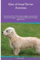 Glen of Imaal Terrier Activities Glen of Imaal Terrier Tricks, Games & Agility. Includes: Glen of Imaal Terrier Beginner to Advanced Tricks, Series of Games, Agility and More (Paperback)