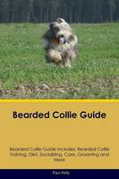 Bearded Collie Guide Bearded Collie Guide Includes: Bearded Collie Training, Diet, Socializing, Care, Grooming, Breeding and More (Paperback)