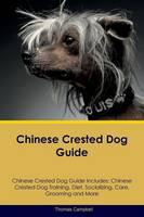 Chinese Crested Dog Guide Chinese Crested Dog Guide Includes: Chinese Crested Dog Training, Diet, Socializing, Care, Grooming, Breeding and More (Paperback)