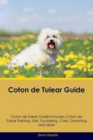Coton de Tulear Guide Coton de Tulear Guide Includes: Coton de Tulear Training, Diet, Socializing, Care, Grooming, Breeding and More (Paperback)