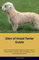 Glen of Imaal Terrier Guide Glen of Imaal Terrier Guide Includes: Glen of Imaal Terrier Training, Diet, Socializing, Care, Grooming, Breeding and More (Paperback)