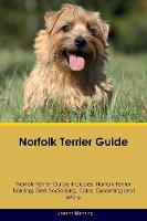 Norfolk Terrier Guide Norfolk Terrier Guide Includes: Norfolk Terrier Training, Diet, Socializing, Care, Grooming, Breeding and More (Paperback)