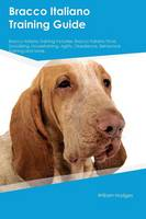 Bracco Italiano Training Guide Bracco Italiano Training Includes: Bracco Italiano Tricks, Socializing, Housetraining, Agility, Obedience, Behavioral Training and More (Paperback)