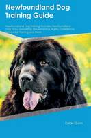 Newfoundland Dog Training Guide Newfoundland Dog Training Includes: Newfoundland Dog Tricks, Socializing, Housetraining, Agility, Obedience, Behavioral Training and More (Paperback)