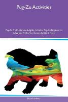 Pug-Zu Activities Pug-Zu Tricks, Games & Agility Includes: Pug-Zu Beginner to Advanced Tricks, Fun Games, Agility & More (Paperback)
