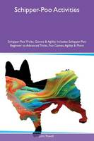 Schipper-Poo Activities Schipper-Poo Tricks, Games & Agility Includes: Schipper-Poo Beginner to Advanced Tricks, Fun Games, Agility & More (Paperback)