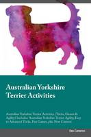 Australian Yorkshire Terrier Activities Australian Yorkshire Terrier Activities (Tricks, Games & Agility) Includes: Australian Yorkshire Terrier Agility, Easy to Advanced Tricks, Fun Games, plus New Content (Paperback)