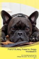 French Bulldog Presents: Doggy Wordsearch The French Bulldog Brings You A Doggy Wordsearch That You Will Love Vol. 1 (Paperback)