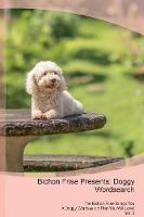 Bichon Frise Presents: Doggy Wordsearch The Bichon Frise Brings You A Doggy Wordsearch That You Will Love! Vol. 3 (Paperback)