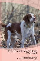 Brittany Spaniel Presents: Doggy Wordsearch The Brittany Spaniel Brings You A Doggy Wordsearch That You Will Love! Vol. 3 (Paperback)