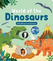 World of the Dinosaurs: With 60 Fact-Packed Flaps (Board book)