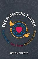 The Perpetual Battle: The World, the Flesh and the Devil (Paperback)