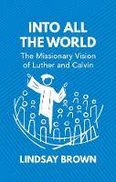 Into all the World: The Missionary Vision of Luther and Calvin (Hardback)