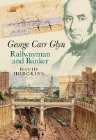 George Carr Glyn, Railwayman and Banker