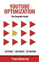 YouTube Optimization - The Complete Guide: Get more YouTube subscribers, views and revenue by optimizing like the pros (Paperback)