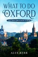What to do in Oxford, an imagination tour. 2020 (Paperback)