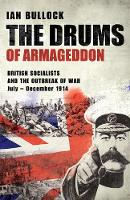 THE DRUMS OF ARMAGEDDON: BRITISH SOCIALISTS AND THE OUTBREAK OF WAR: July - December 1914 (Paperback)