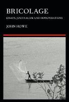 Bricolage: Essays, Journalism and Improvisations (Paperback)