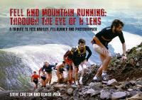 Fell and Mountain Running: through the eye of a lens: A tribute to Pete Hartley: fellrunner and photographer (Hardback)