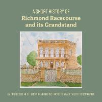 A Short History of Richmond Racecourse and its Grandstand (Paperback)