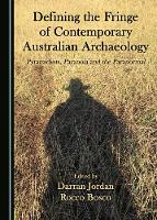 Defining the Fringe of Contemporary Australian Archaeology: Pyramidiots, Paranoia and the Paranormal (Hardback)