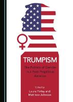 Trumpism: The Politics of Gender in a Post-Propitious America (Hardback)