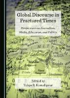 Global Discourse in Fractured Times: Perspectives on Journalism, Media, Education, and Politics (Hardback)