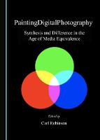 PaintingDigitalPhotography: Synthesis and Difference in the Age of Media Equivalence (Hardback)