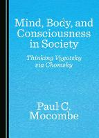 Mind, Body, and Consciousness in Society: Thinking Vygotsky via Chomsky (Hardback)