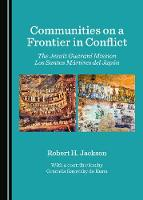 Communities on a Frontier in Conflict: The Jesuit Guarani Mission Los Santos Martires del Japon (Hardback)
