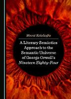 A Literary Semiotics Approach to the Semantic Universe of George Orwell's Nineteen Eighty-Four (Hardback)