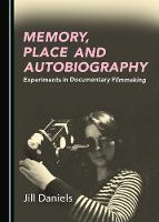 Memory, Place and Autobiography: Experiments in Documentary Filmmaking (Hardback)