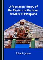 A Population History of the Missions of the Jesuit Province of Paraquaria (Hardback)