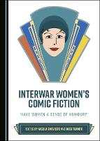 Interwar Women's Comic Fiction: 'Have Women a Sense of Humour?' (Hardback)