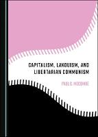 Capitalism, Lakouism, and Libertarian Communism (Hardback)