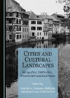 Cities and Cultural Landscapes: Recognition, Celebration, Preservation and Experience (Hardback)