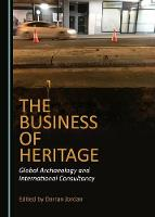 The Business of Heritage: Global Archaeology and International Consultancy (Hardback)