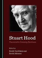 Stuart Hood, Twentieth-Century Partisan (Hardback)