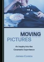 Moving Pictures: An Inquiry into the Cinematic Experience (Hardback)